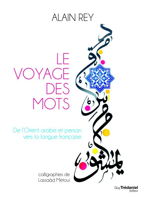 Couverture Le voyage des mots Alain Rey Guy Trdaniel Editeur